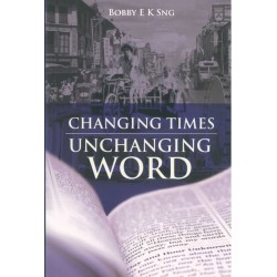 Changing Times Unchanging Word  by Dr Bobby Sng