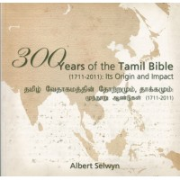 300 Years of the Tamil Bible: It's Origin and Impact  by Dr Albert Selwyn