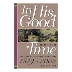 In His Good Time by Dr Bobby Sng (3rd Edition)