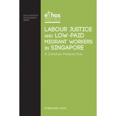 Labour Justice & Low-Paid Migrant Workers in Singapore - A Christian Perspective