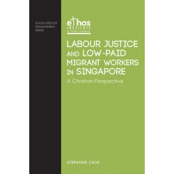 Labour Justice & Low-Paid Migrant Workers in Singapore - A Christian Perspective (#08)
